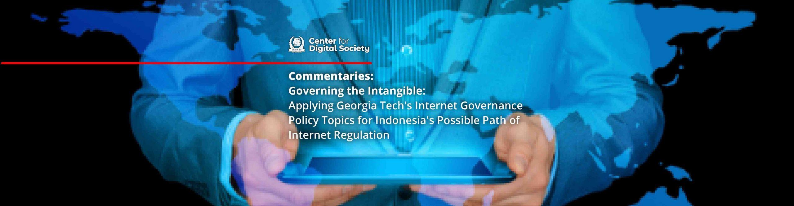 Mengelola yang Maya: Pengaplikasian Topik-topik Kebijakan Internet Governance Georgia Tech sebagai Langkah Potensial Regulasi Internet di Indonesia