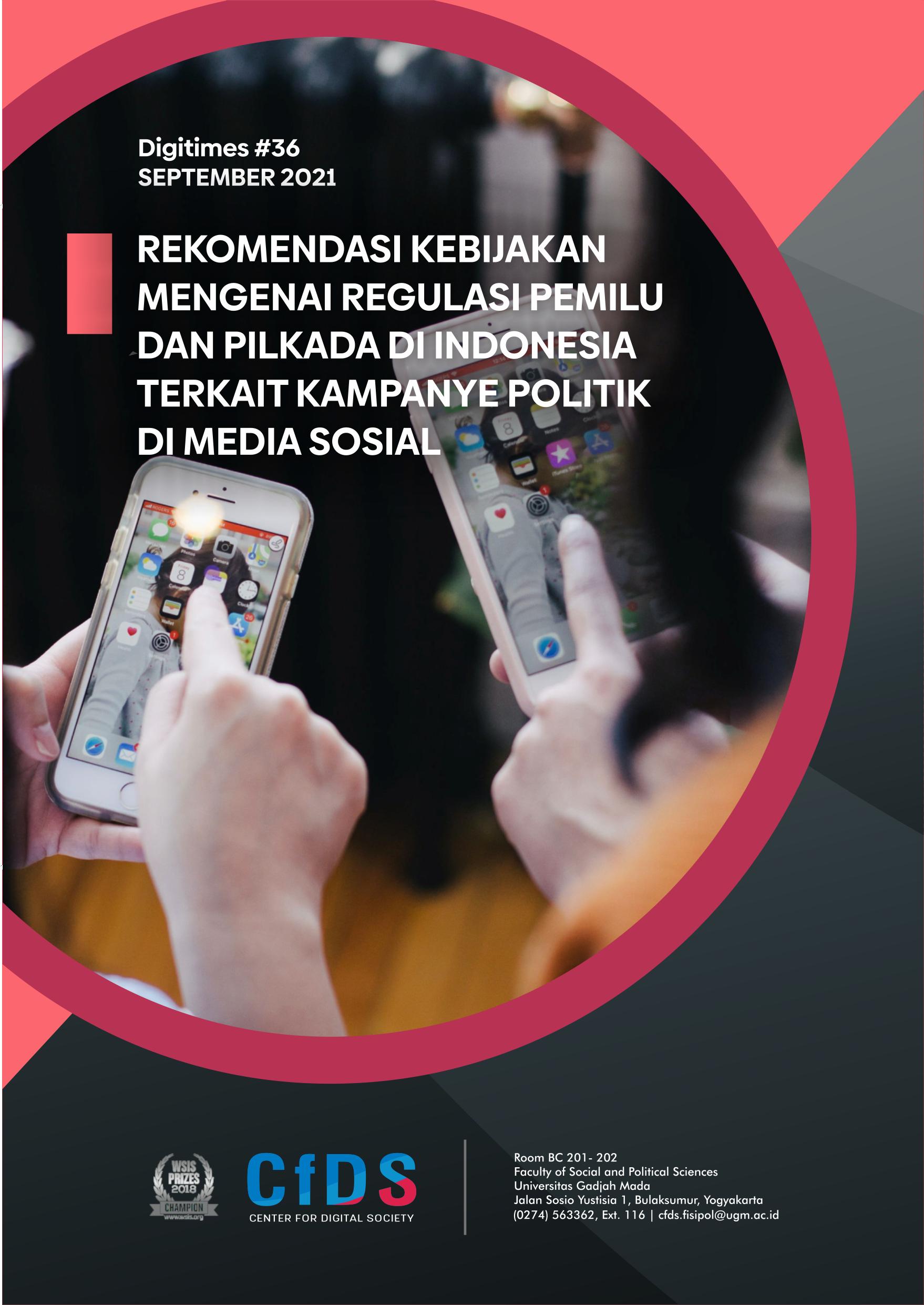 #36 CfDS Digitimes – Rekomendasi Kebijakan Mengenai Regulasi Pemilu dan Pilkada di Indonesia Terkait Kampanye Politik di Media Sosial
